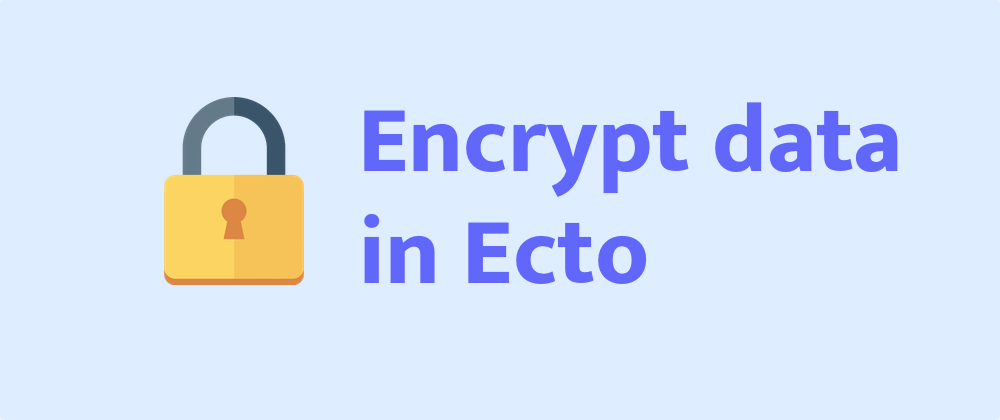 How to encrypt your data with Ecto
