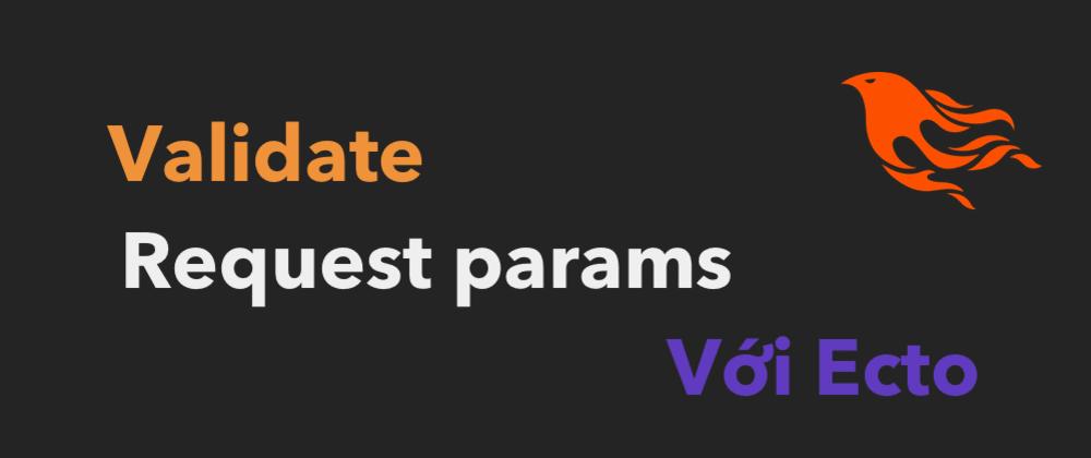 Parse và validate request param trong Phoenix với Ecto
