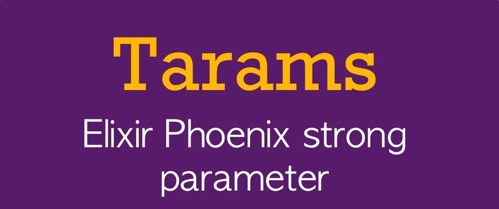 Chuẩn hoá và validate dữ liệu trong Phoenix với thư viện Tarams
